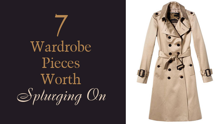 7 Wardrobe Pieces Worth Splurging On